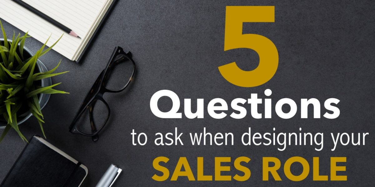 5 questions to ask when designing a sales role