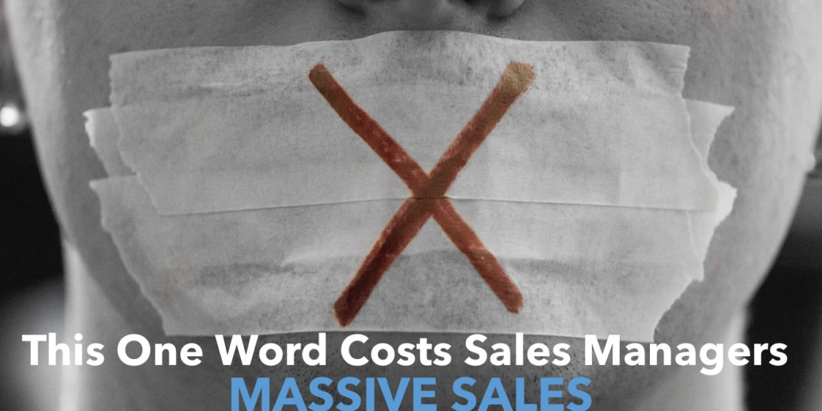 This one word costs sales managers massive sales