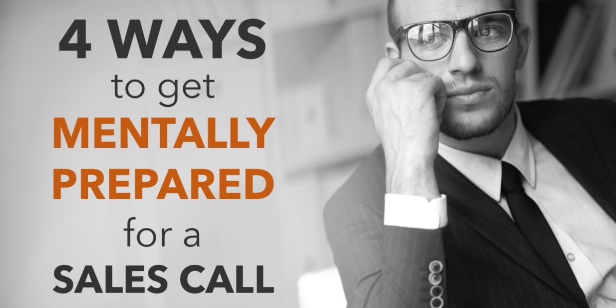 4 ways to get mentally prepared for a sales call
