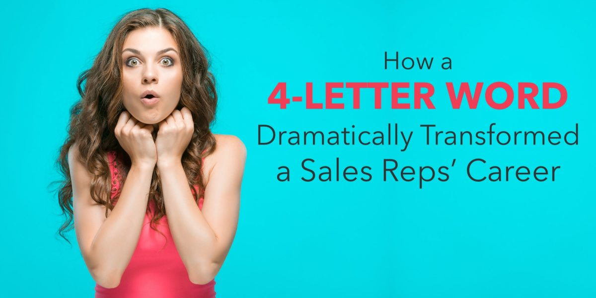How a 4-Letter Word Dramatically Transformed a Sales Reps Career