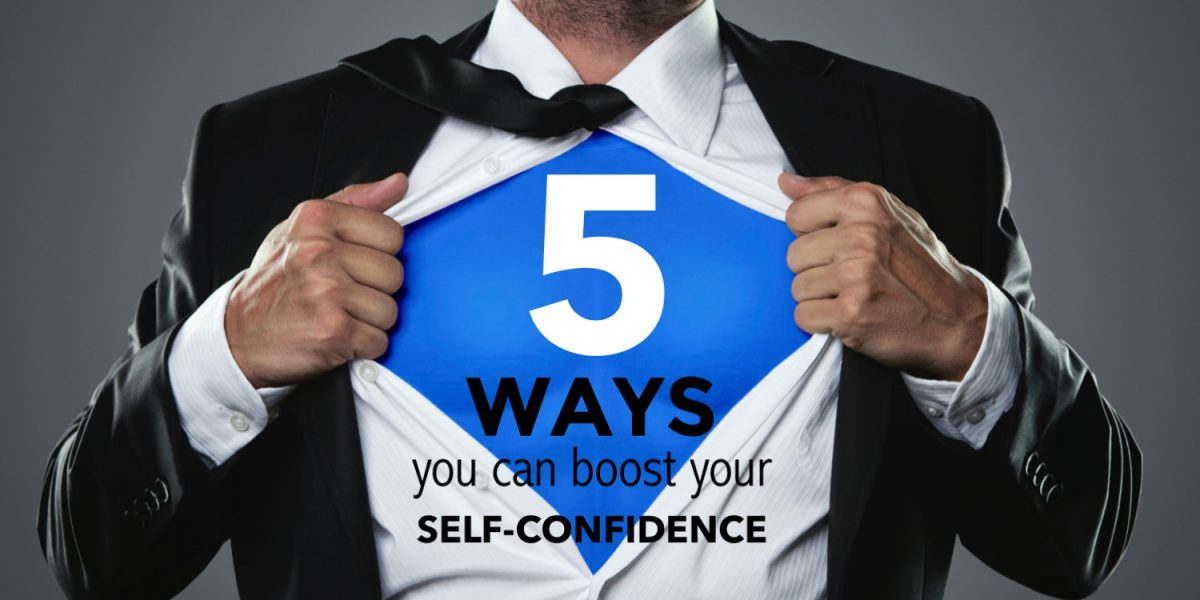 5 ways you can boost your self-confidence