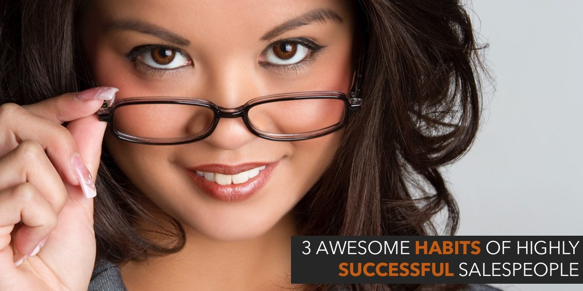 3 awesome habits of highly successful salespeople