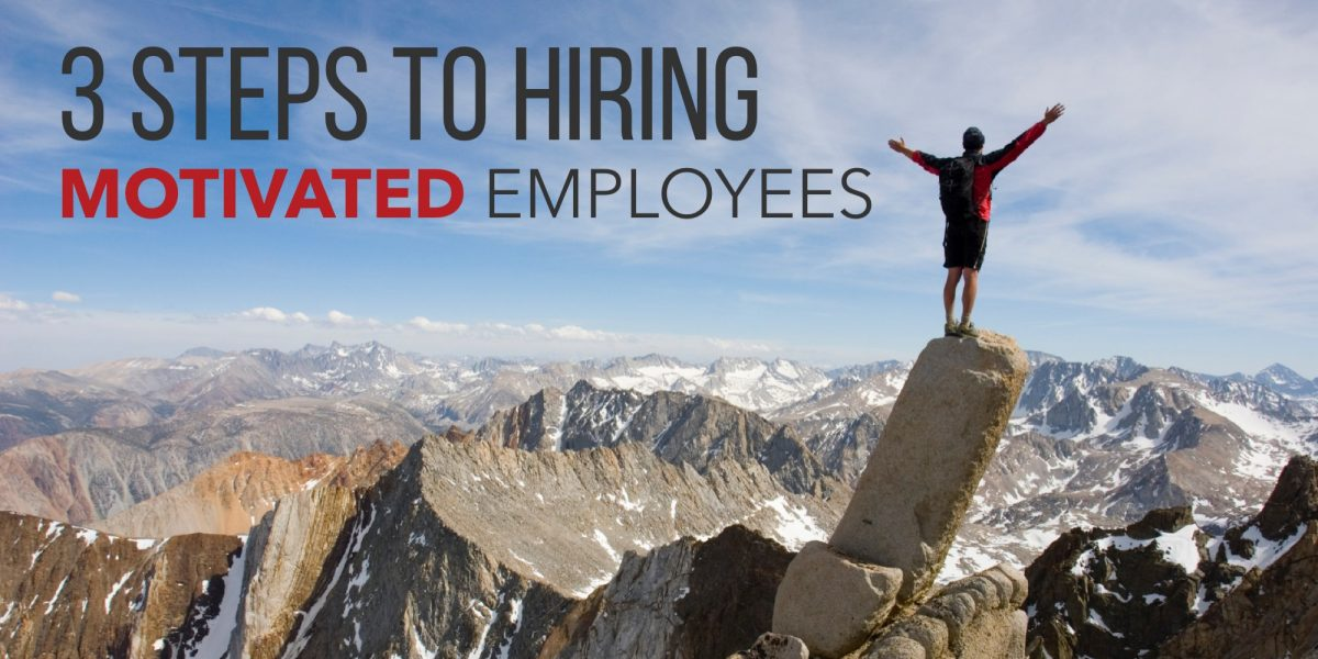 3 Steps to Hiring Motivated Employees