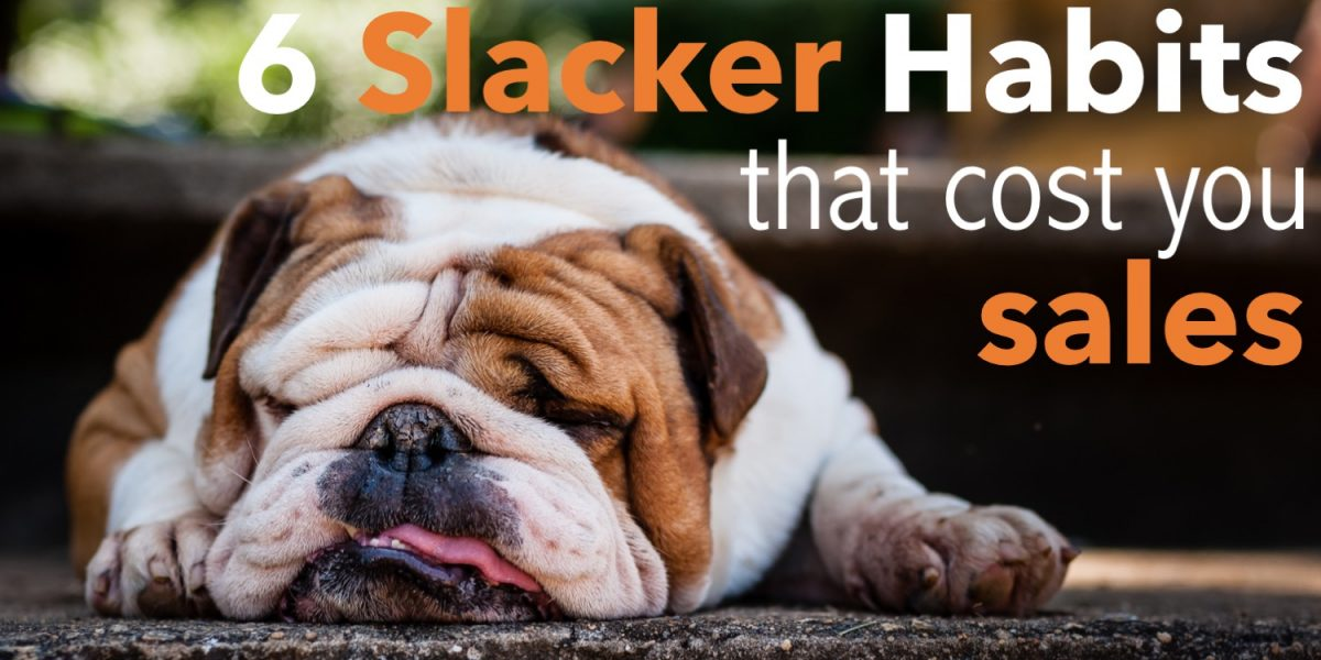 6 slacker habits that cost you sales