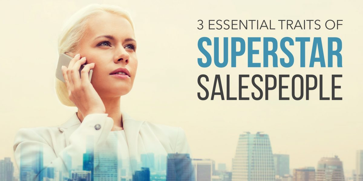 3 Essential Traits of Superstar Salespeople