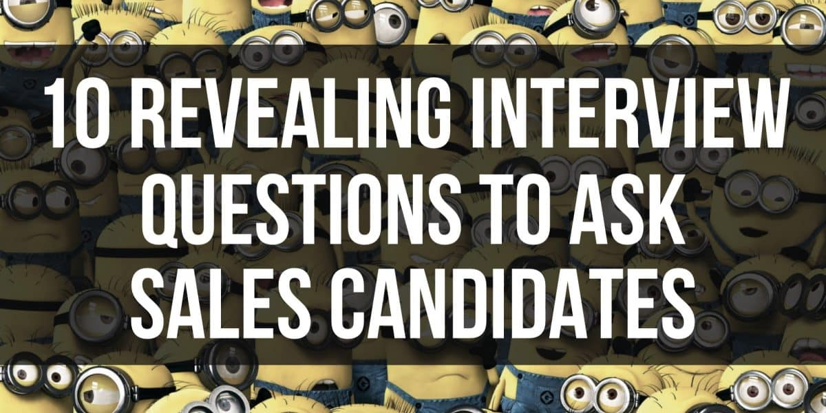 10 Revealing Interview Questions To Ask Sales Candidates