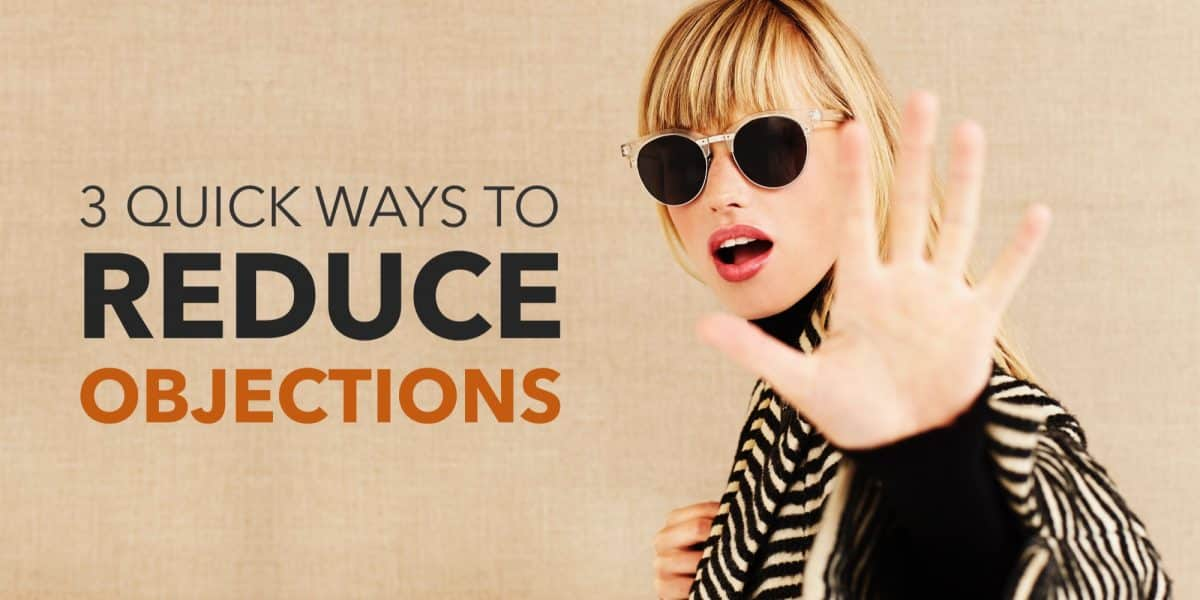 3 Quick Ways to Reduce Objections