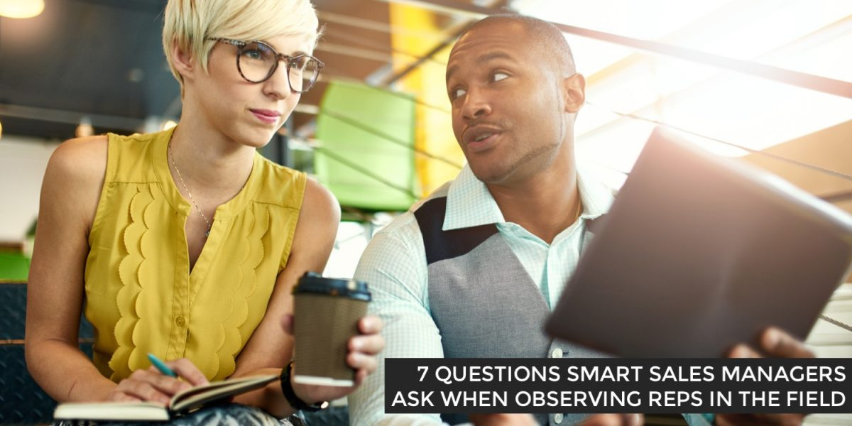 7 Questions Smart Sales Managers Ask When Observing Reps In The Field