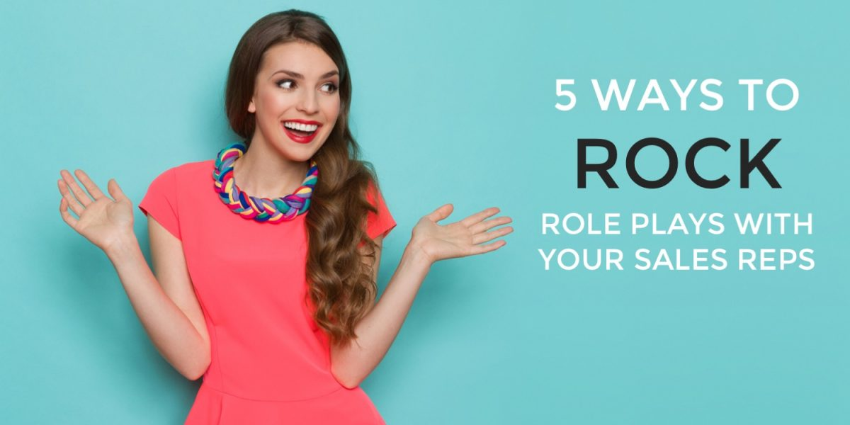 5 Ways to Rock Role Plays with Your Sales Reps