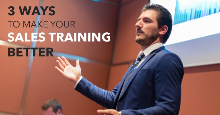 3 WAYS TO MAKE YOUR SALES TRAINING BETTER