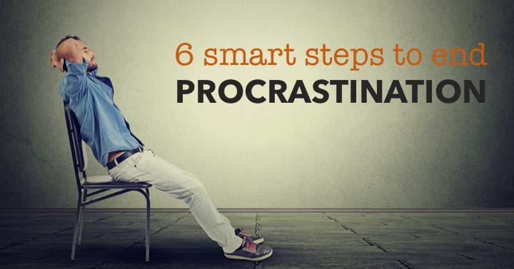 6 smart steps to end procrastination