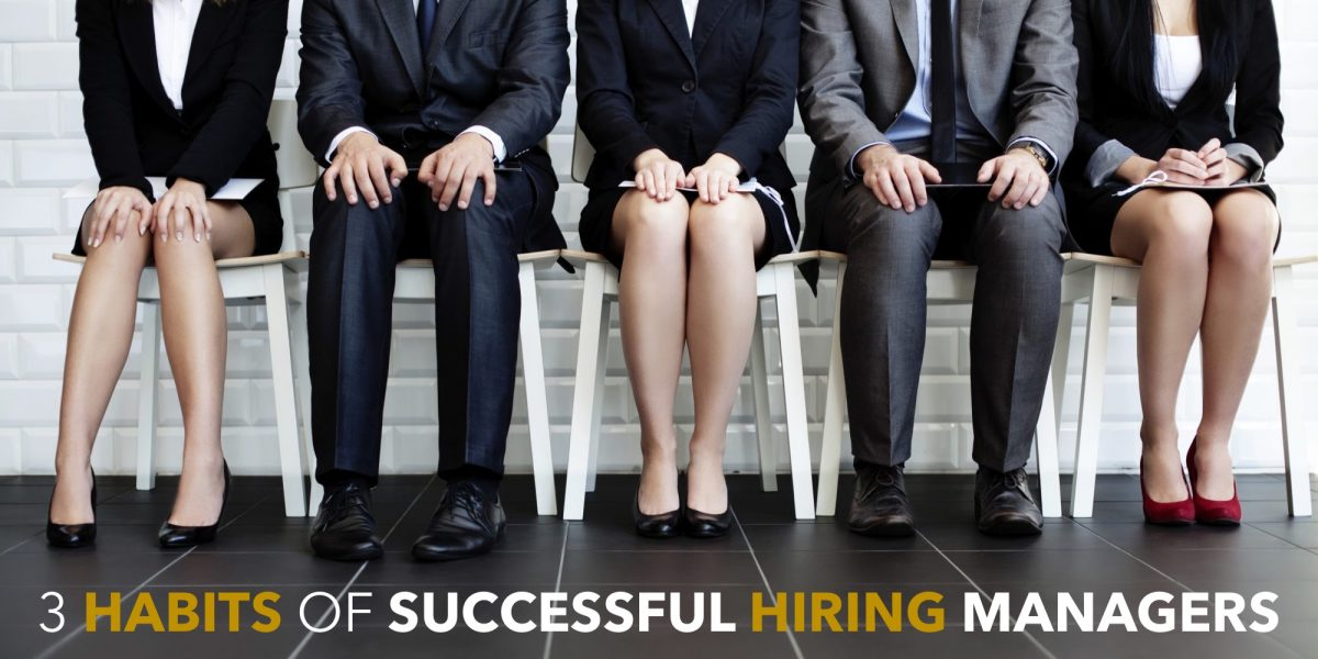 3 Habits of Successful Hiring Managers
