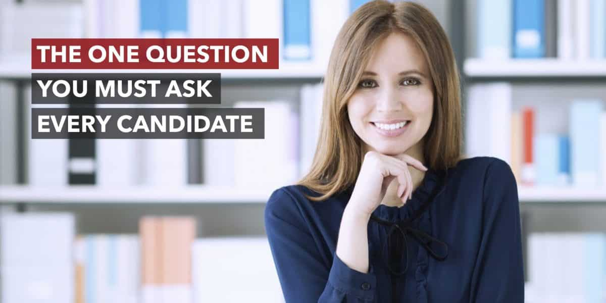 The One Question You Must Ask Every Candidate