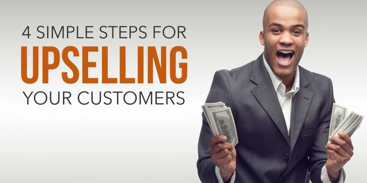 4 Simple Steps for Upselling to Your Customers
