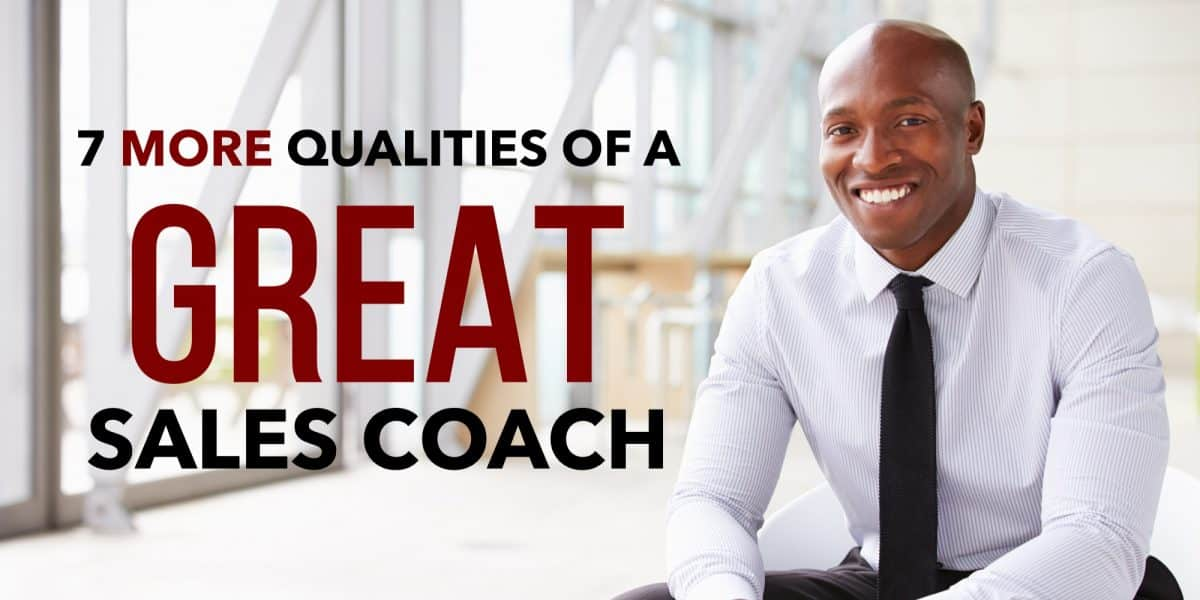 7 MORE Qualities of a Great Sales Coach