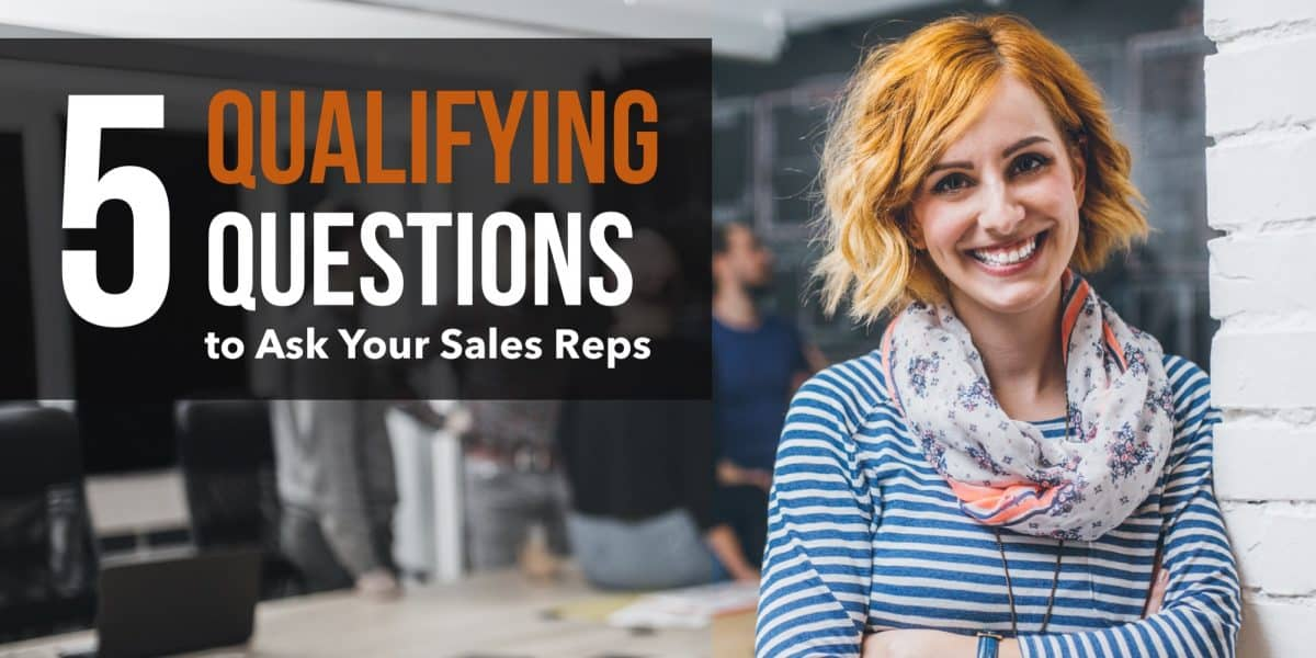 5 Qualifying Questions to Ask Your Sales Reps